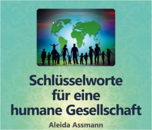 Schlüsselworte für eine humane Gesellschaft - Aleida Assmann